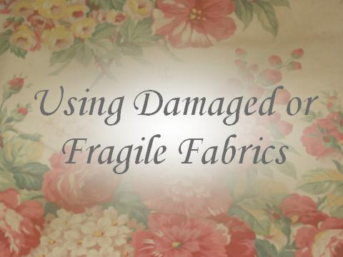 Using Damaged or Fragile Vintage Fabrics
